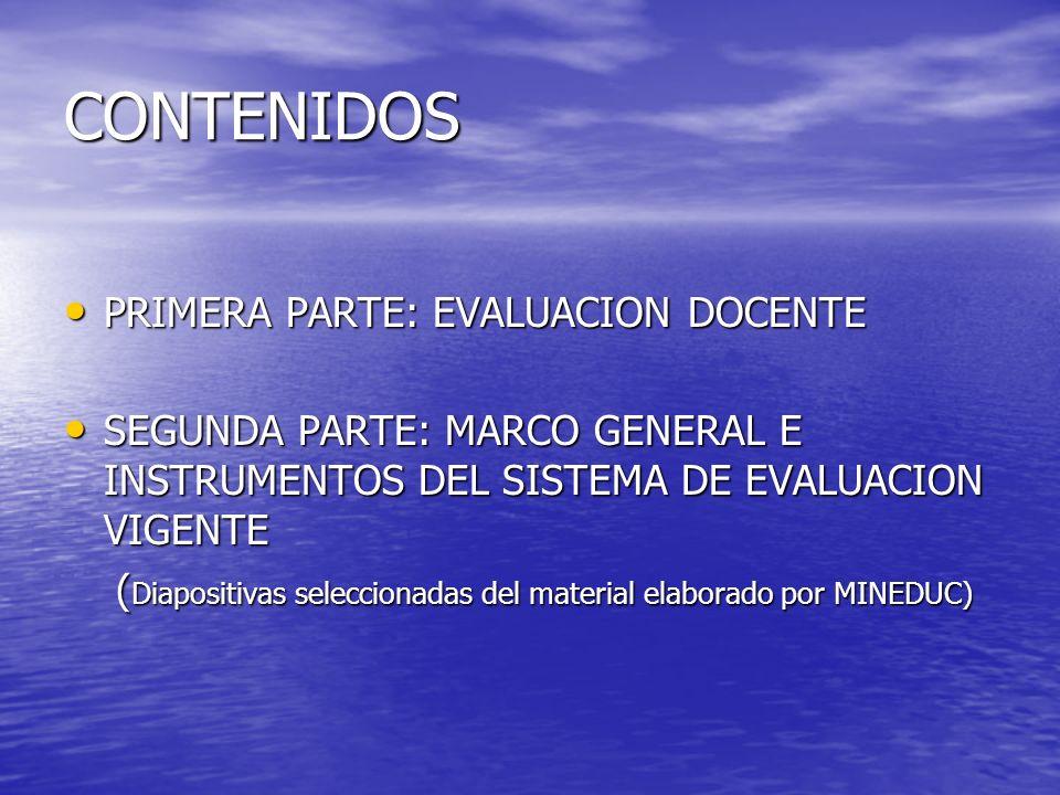 CONTENIDOS PRIMERA PARTE: EVALUACION DOCENTE PRIMERA PARTE: EVALUACION DOCENTE SEGUNDA PARTE: MARCO GENERAL E INSTRUMENTOS DEL SISTEMA DE EVALUACION V