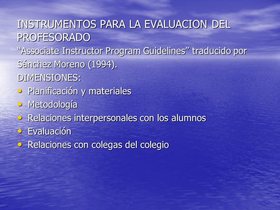 INSTRUMENTOS PARA LA EVALUACION DEL PROFESORADO Associate Instructor Program Guidelines traducido por Sánchez Moreno (1994). DIMENSIONES: Planificació
