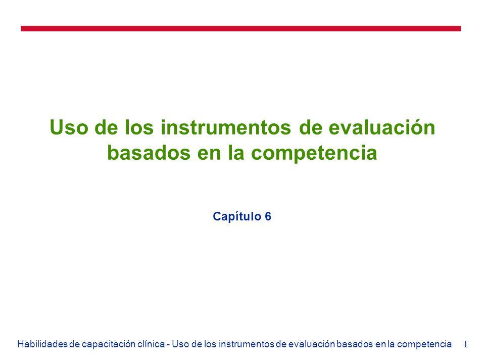 1Habilidades de capacitación clínica - Uso de los instrumentos de evaluación basados en la competencia Uso de los instrumentos de evaluación basados e