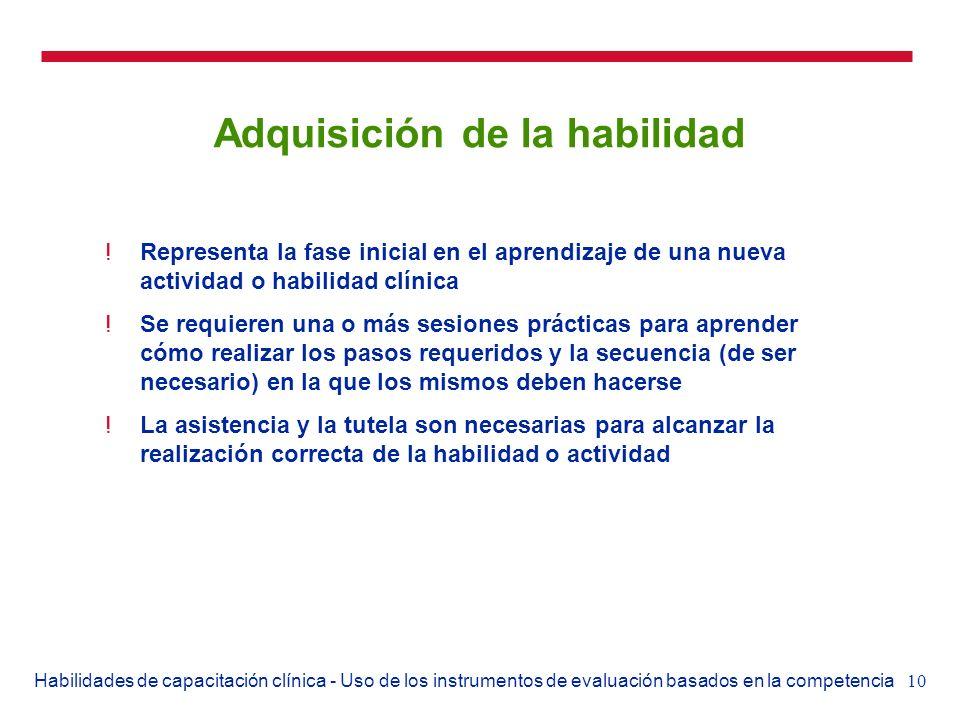 10Habilidades de capacitación clínica - Uso de los instrumentos de evaluación basados en la competencia Adquisición de la habilidad !Representa la fas