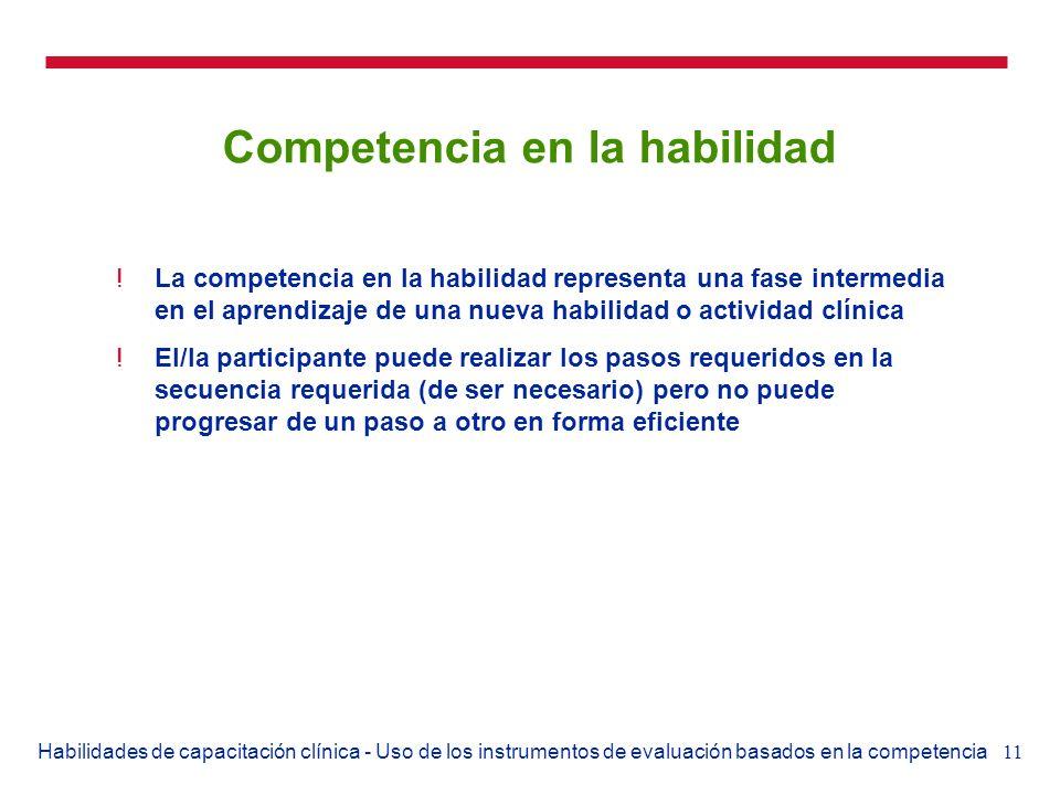 11Habilidades de capacitación clínica - Uso de los instrumentos de evaluación basados en la competencia Competencia en la habilidad !La competencia en