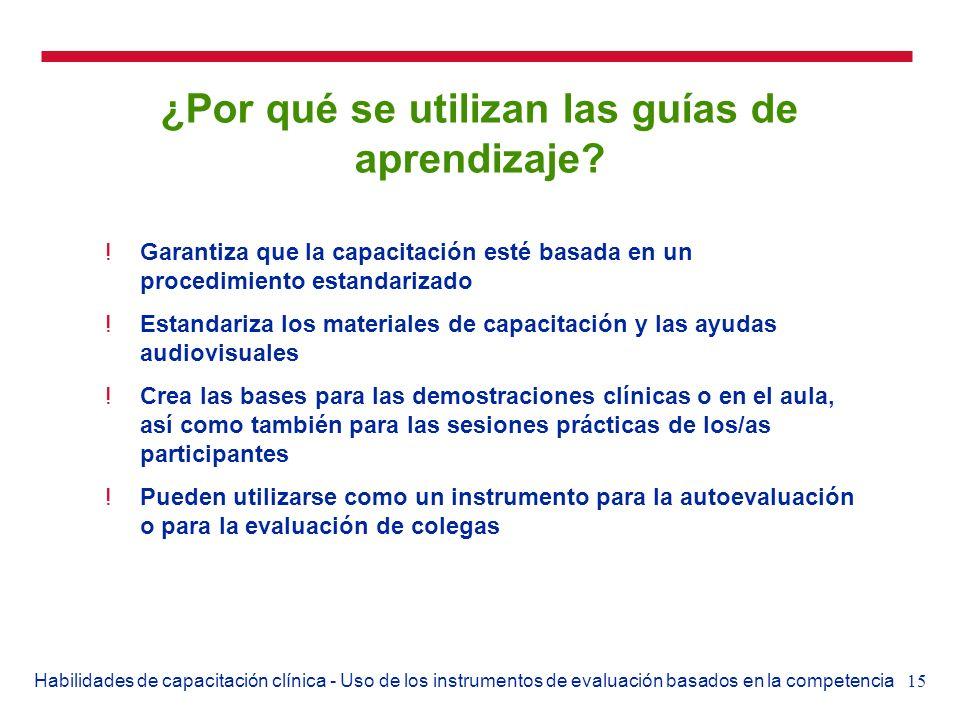 15Habilidades de capacitación clínica - Uso de los instrumentos de evaluación basados en la competencia ¿Por qué se utilizan las guías de aprendizaje?