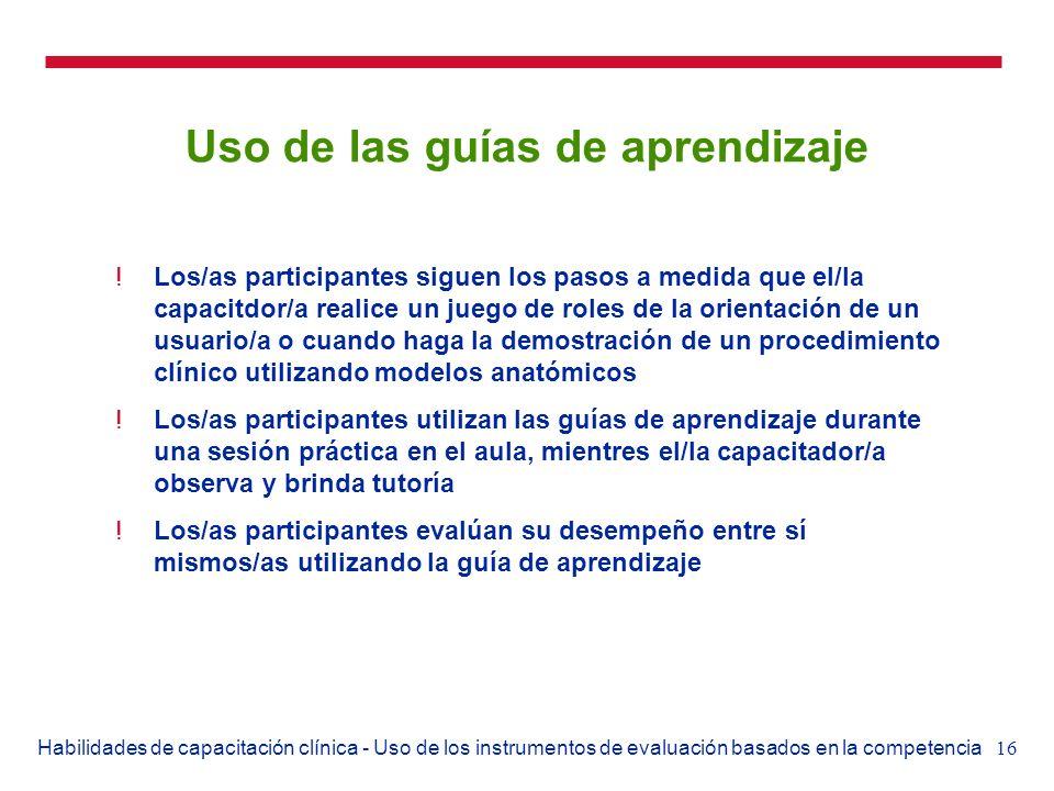 16Habilidades de capacitación clínica - Uso de los instrumentos de evaluación basados en la competencia Uso de las guías de aprendizaje !Los/as partic