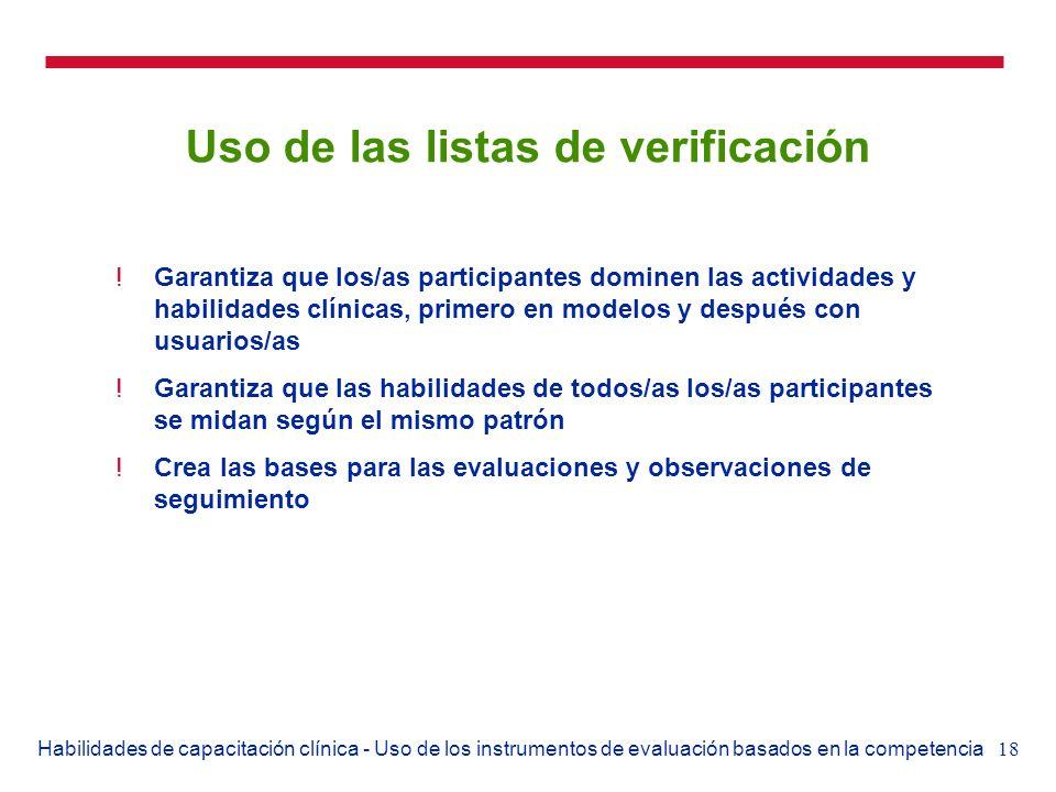 18Habilidades de capacitación clínica - Uso de los instrumentos de evaluación basados en la competencia Uso de las listas de verificación !Garantiza q