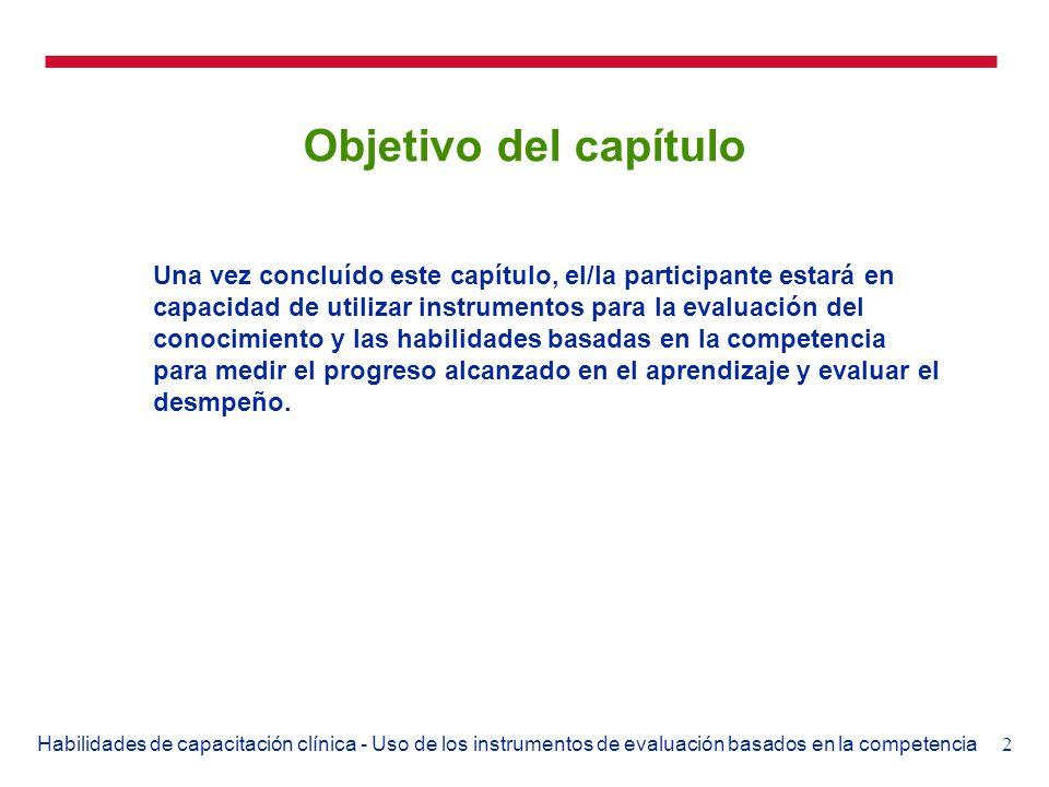 2Habilidades de capacitación clínica - Uso de los instrumentos de evaluación basados en la competencia Objetivo del capítulo Una vez concluído este ca