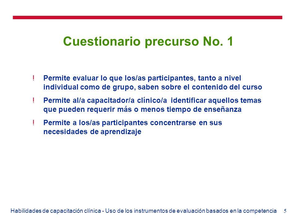 5Habilidades de capacitación clínica - Uso de los instrumentos de evaluación basados en la competencia Cuestionario precurso No. 1 !Permite evaluar lo