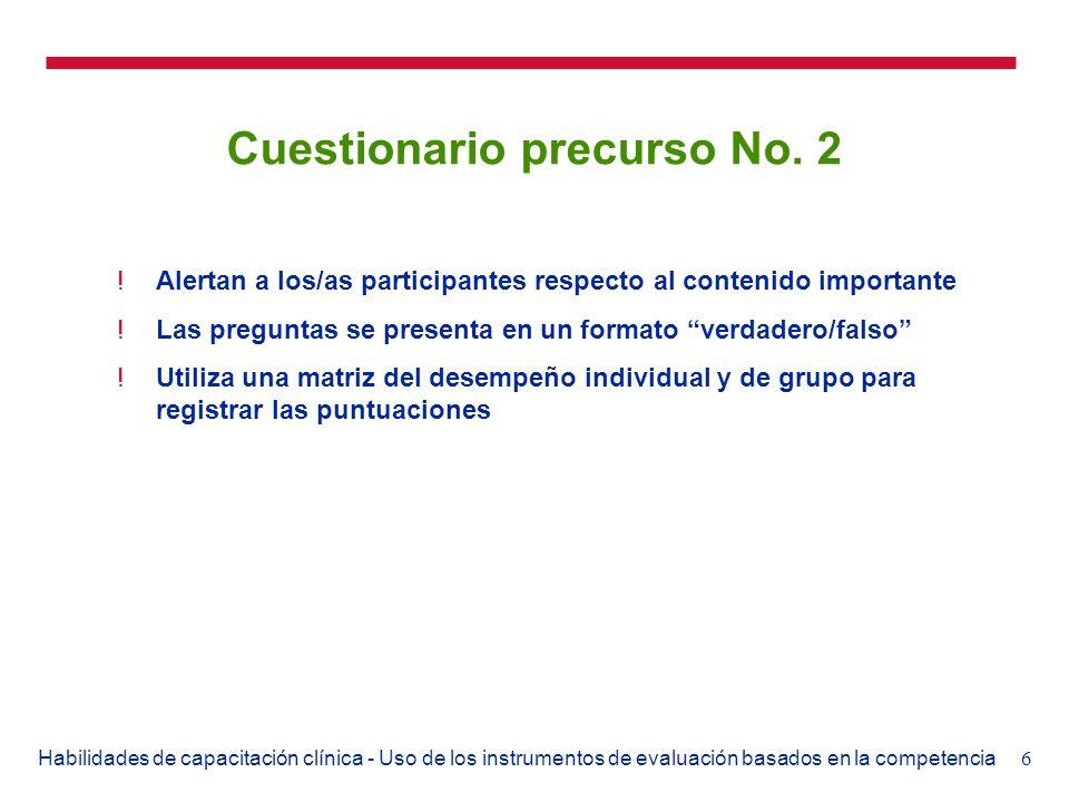 6Habilidades de capacitación clínica - Uso de los instrumentos de evaluación basados en la competencia Cuestionario precurso No. 2 !Alertan a los/as p