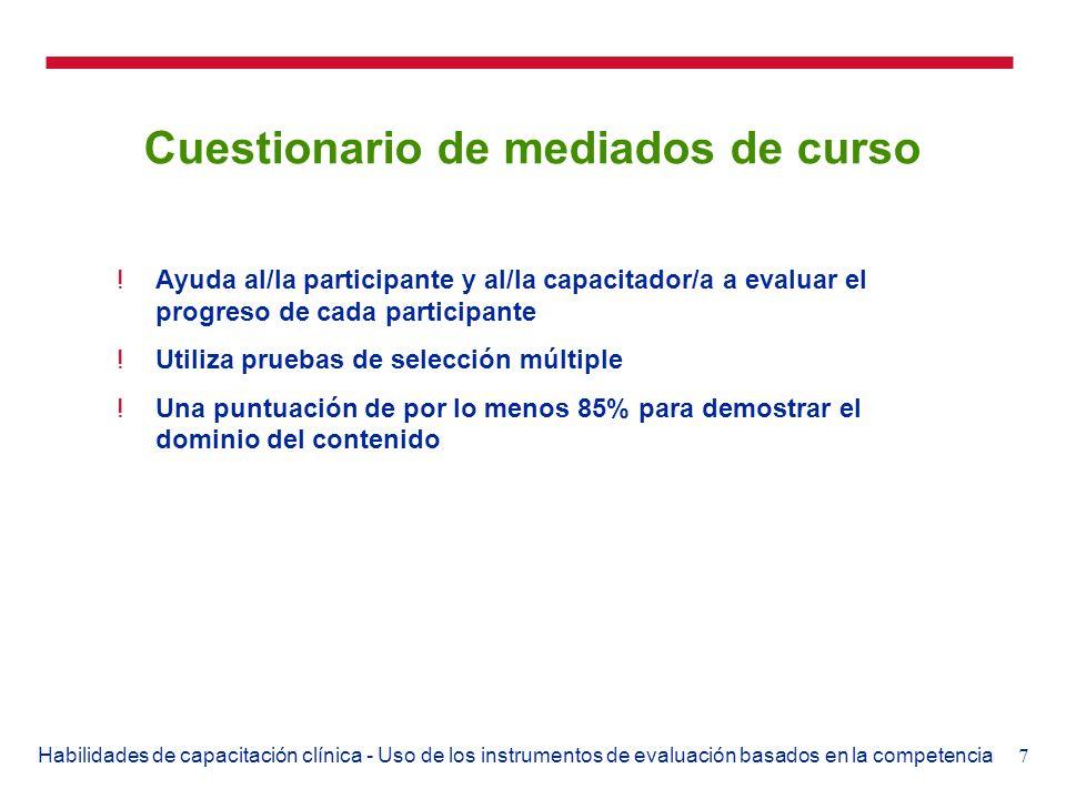 18Habilidades de capacitación clínica - Uso de los instrumentos de evaluación basados en la competencia Uso de las listas de verificación !Garantiza que los/as participantes dominen las actividades y habilidades clínicas, primero en modelos y después con usuarios/as !Garantiza que las habilidades de todos/as los/as participantes se midan según el mismo patrón !Crea las bases para las evaluaciones y observaciones de seguimiento
