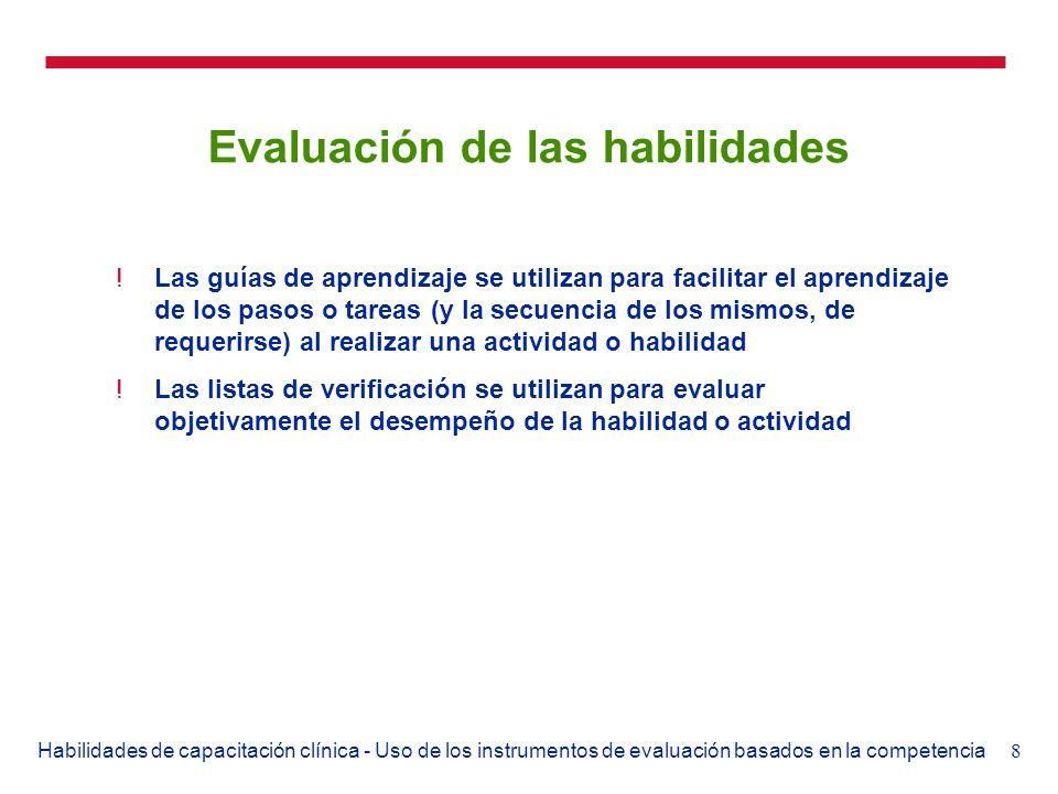8Habilidades de capacitación clínica - Uso de los instrumentos de evaluación basados en la competencia Evaluación de las habilidades !Las guías de apr