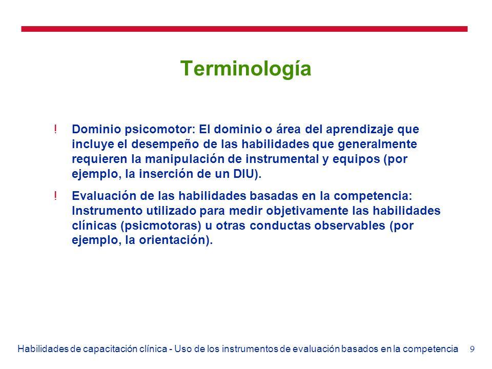 9Habilidades de capacitación clínica - Uso de los instrumentos de evaluación basados en la competencia Terminología !Dominio psicomotor: El dominio o