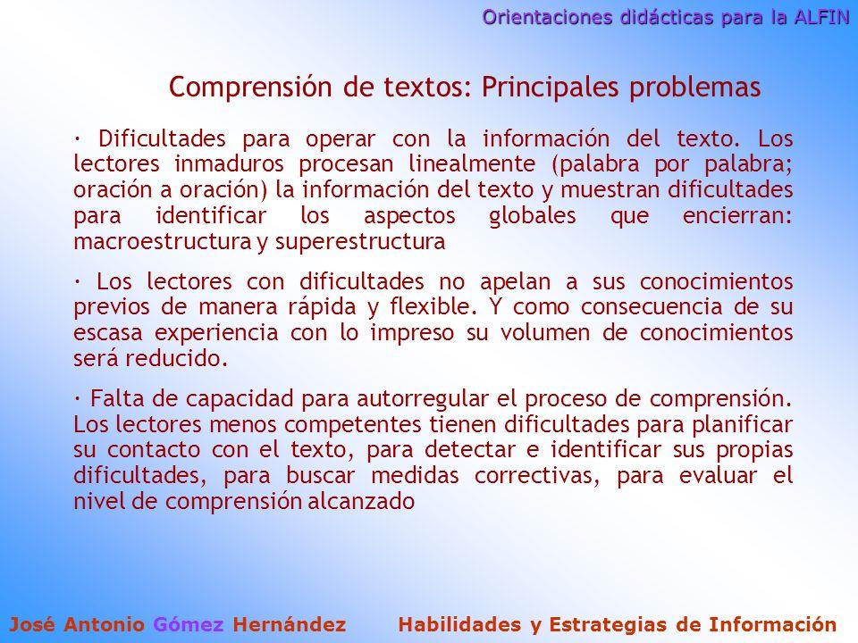 Orientaciones didácticas para la ALFIN José Antonio Gómez Hernández Habilidades y Estrategias de Información Comprensión de textos: Principales problemas · Dificultades para operar con la información del texto.