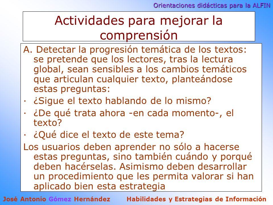 Orientaciones didácticas para la ALFIN José Antonio Gómez Hernández Habilidades y Estrategias de Información Actividades para mejorar la comprensión A.