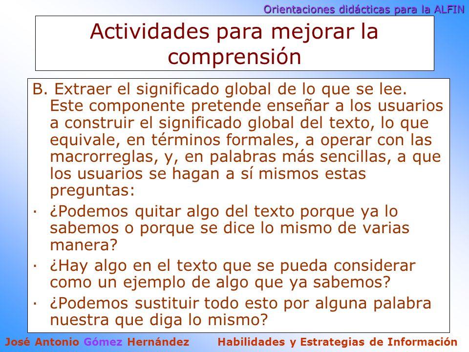 Orientaciones didácticas para la ALFIN José Antonio Gómez Hernández Habilidades y Estrategias de Información Actividades para mejorar la comprensión B.