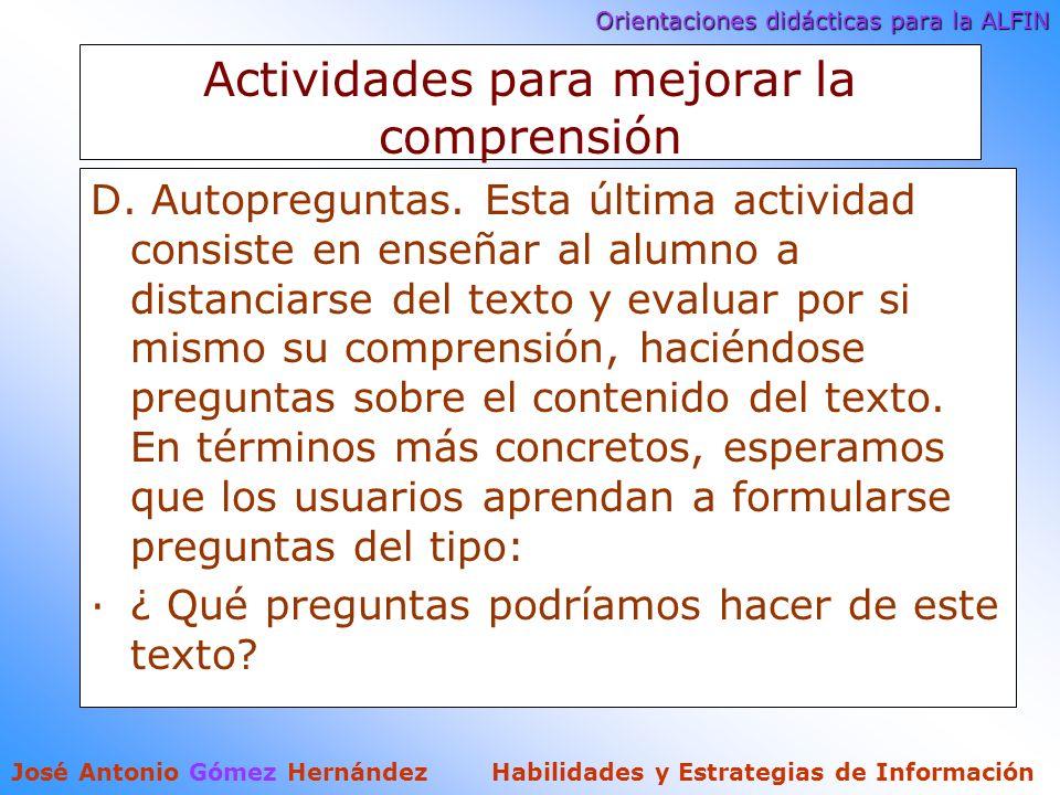 Orientaciones didácticas para la ALFIN José Antonio Gómez Hernández Habilidades y Estrategias de Información Actividades para mejorar la comprensión D.