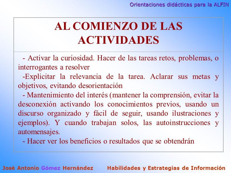 Orientaciones didácticas para la ALFIN José Antonio Gómez Hernández Habilidades y Estrategias de Información AL COMIENZO DE LAS ACTIVIDADES - Activar la curiosidad.