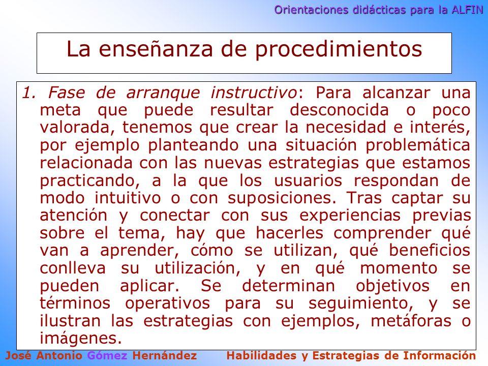 Orientaciones didácticas para la ALFIN José Antonio Gómez Hernández Habilidades y Estrategias de Información La ense ñ anza de procedimientos 1.