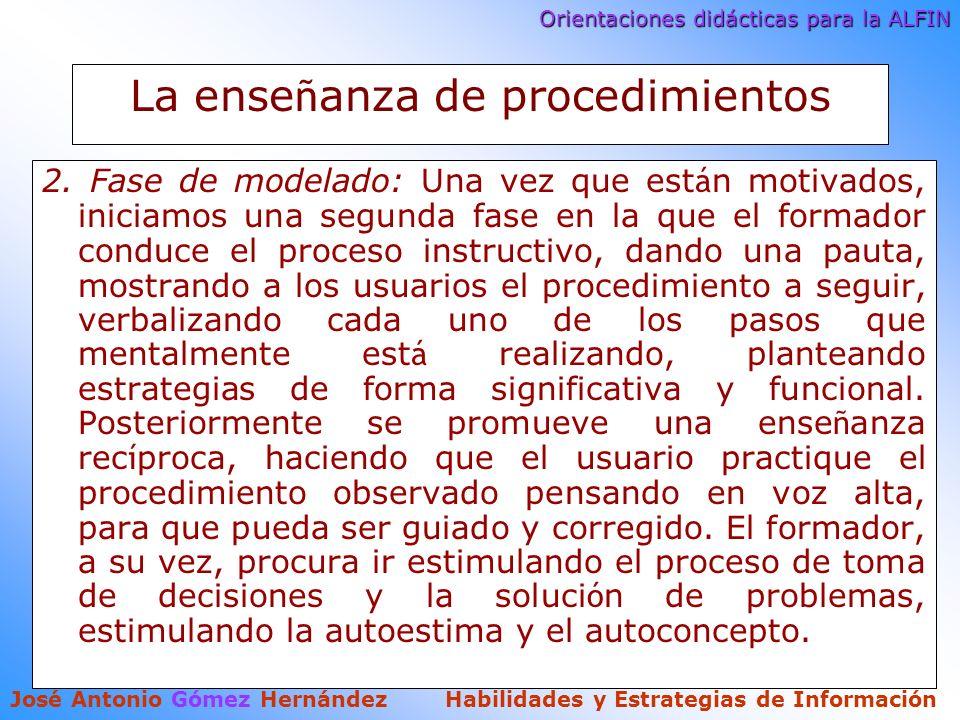 Orientaciones didácticas para la ALFIN José Antonio Gómez Hernández Habilidades y Estrategias de Información La ense ñ anza de procedimientos 2.