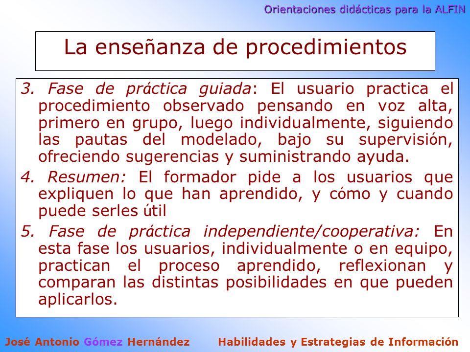 Orientaciones didácticas para la ALFIN José Antonio Gómez Hernández Habilidades y Estrategias de Información La ense ñ anza de procedimientos 3.