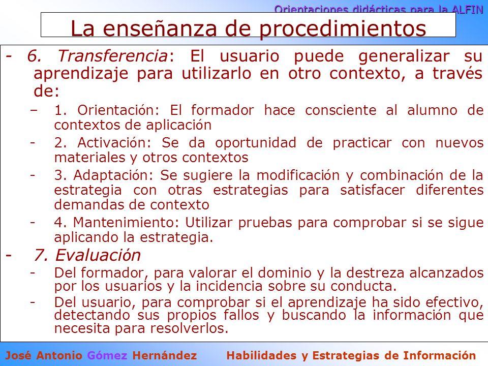 Orientaciones didácticas para la ALFIN José Antonio Gómez Hernández Habilidades y Estrategias de Información La ense ñ anza de procedimientos - 6.
