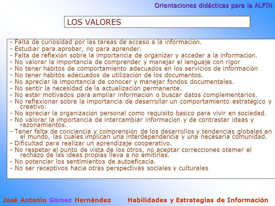 Orientaciones didácticas para la ALFIN José Antonio Gómez Hernández Habilidades y Estrategias de Información LOS VALORES - Falta de curiosidad por las tareas de acceso a la informaci ó n.