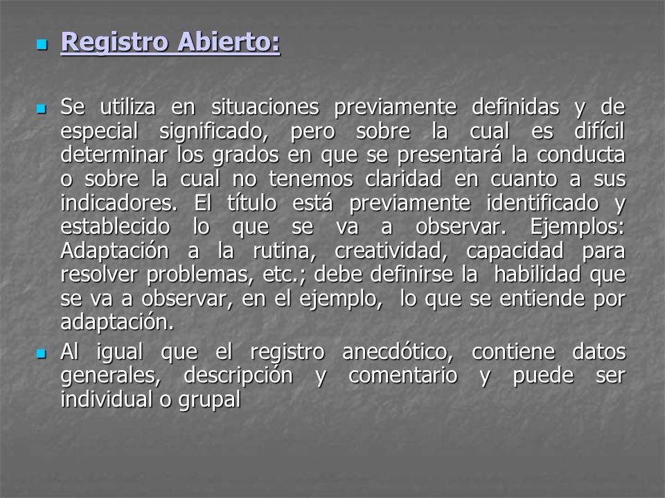 Registro Abierto: Registro Abierto: Se utiliza en situaciones previamente definidas y de especial significado, pero sobre la cual es difícil determina