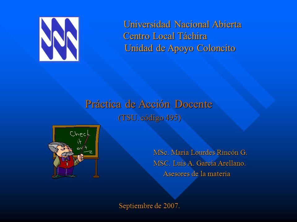 Propósito: La práctica de Acción Docente persigue que el practicante ponga en acción las competencias adquiridas en su formación para ejercer las funciones de: comprensión del hecho educativo.