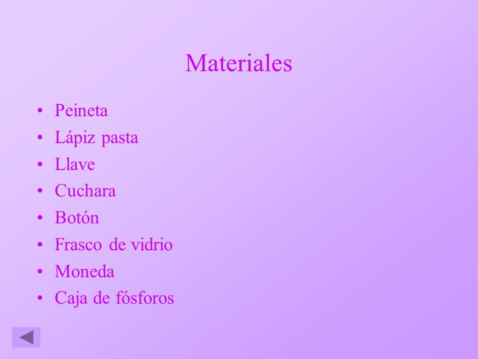 Materiales Peineta Lápiz pasta Llave Cuchara Botón Frasco de vidrio Moneda Caja de fósforos