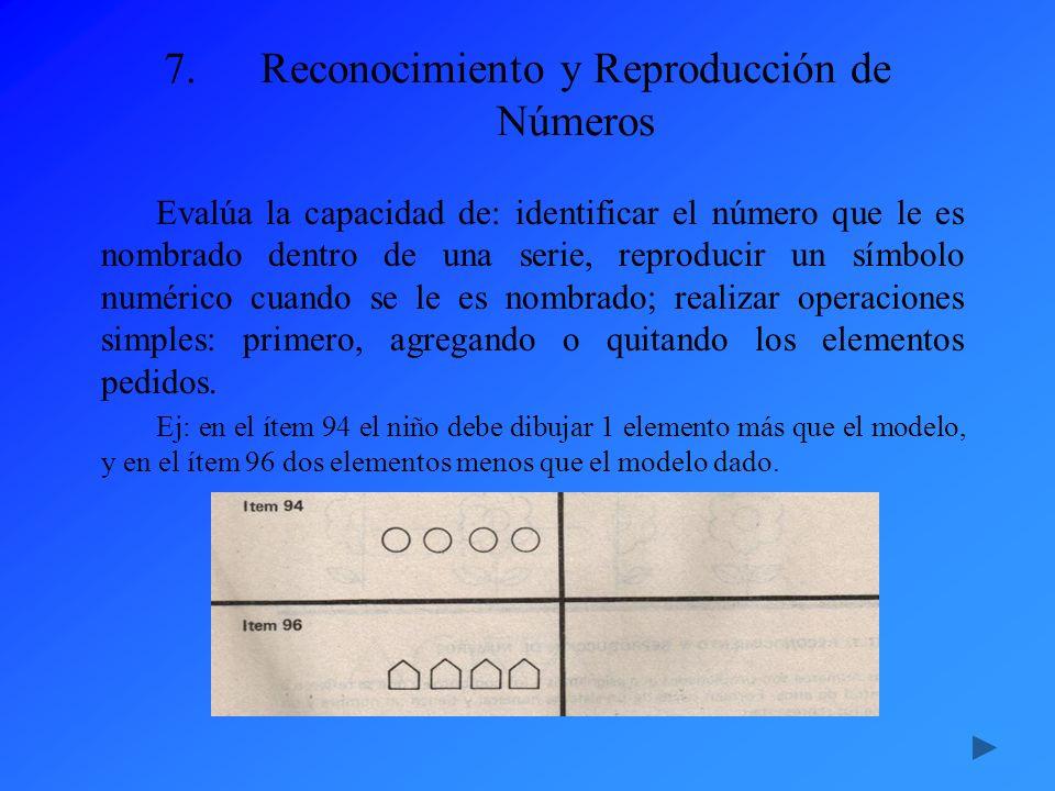 7.Reconocimiento y Reproducción de Números Evalúa la capacidad de: identificar el número que le es nombrado dentro de una serie, reproducir un símbolo