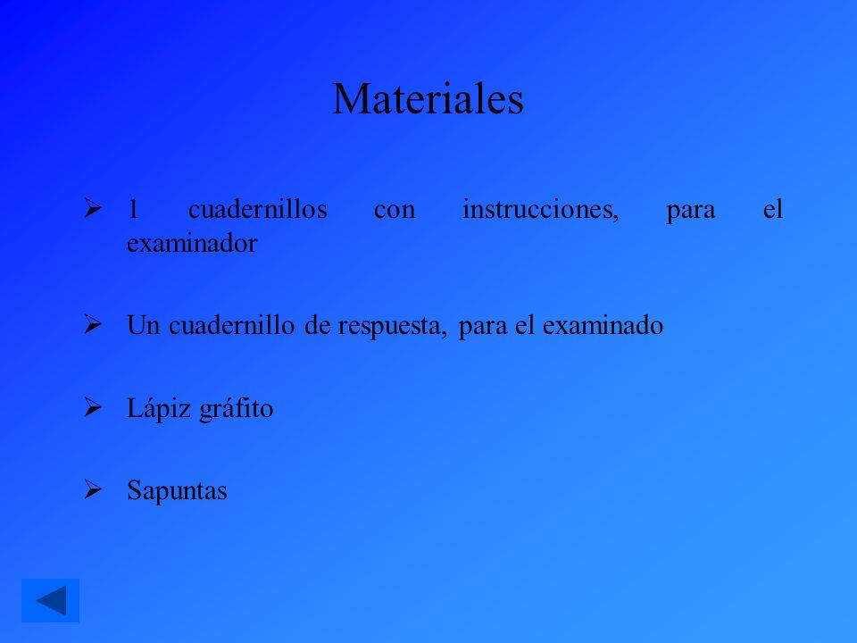Materiales 1 cuadernillos con instrucciones, para el examinador Un cuadernillo de respuesta, para el examinado Lápiz gráfito Sapuntas
