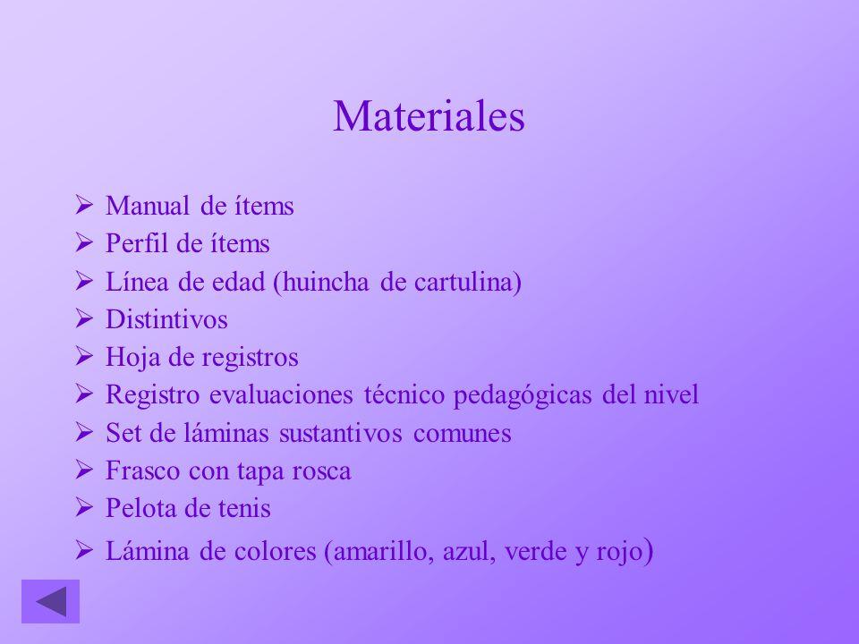 Materiales Manual de ítems Perfil de ítems Línea de edad (huincha de cartulina) Distintivos Hoja de registros Registro evaluaciones técnico pedagógica
