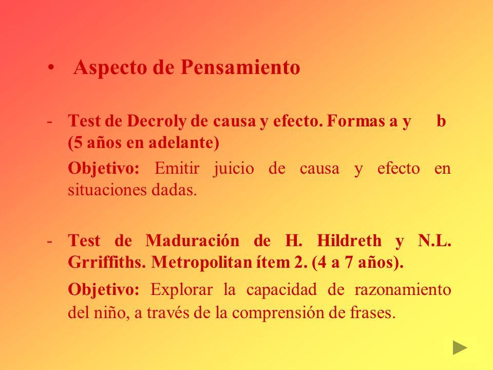 Aspecto de Pensamiento Test de Decroly de causa y efecto. Formas a y b (5 años en adelante) Objetivo: Emitir juicio de causa y efecto en situaciones