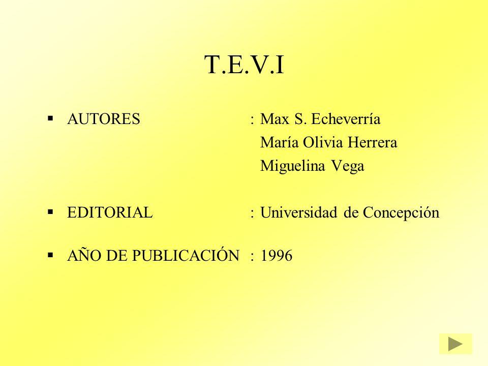 T.E.V.I AUTORES:Max S. Echeverría María Olivia Herrera Miguelina Vega EDITORIAL:Universidad de Concepción AÑO DE PUBLICACIÓN:1996