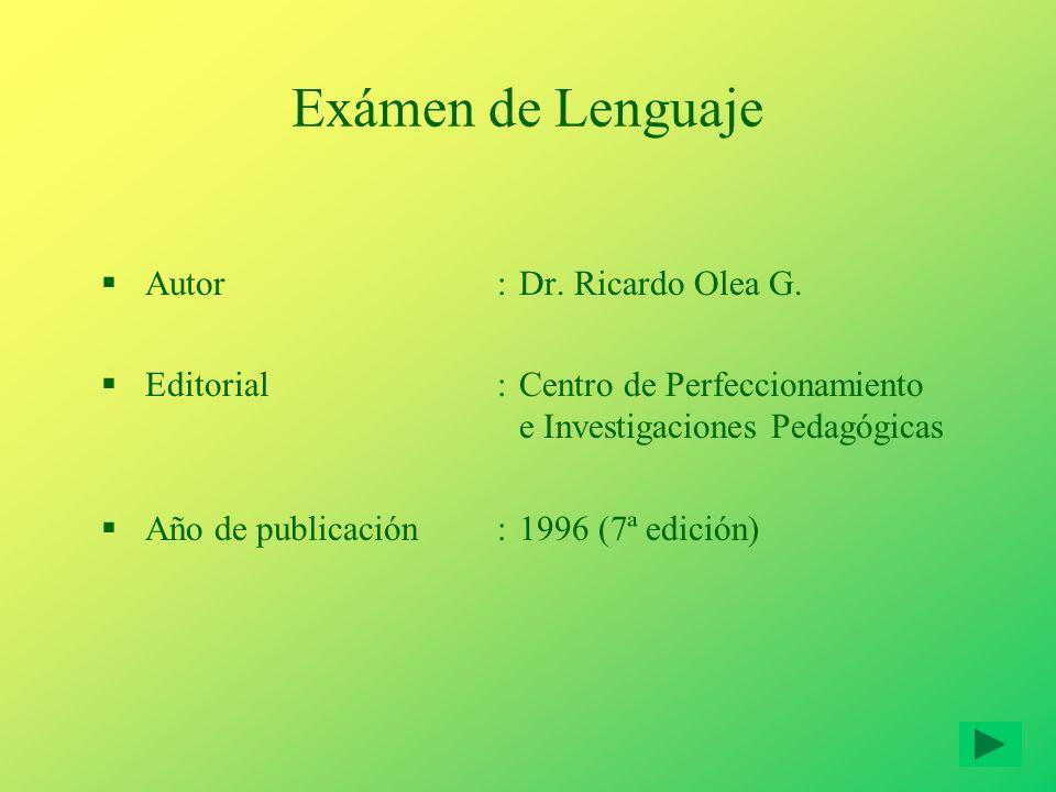 Exámen de Lenguaje Autor:Dr. Ricardo Olea G. Editorial:Centro de Perfeccionamiento e Investigaciones Pedagógicas Año de publicación:1996 (7ª edición)