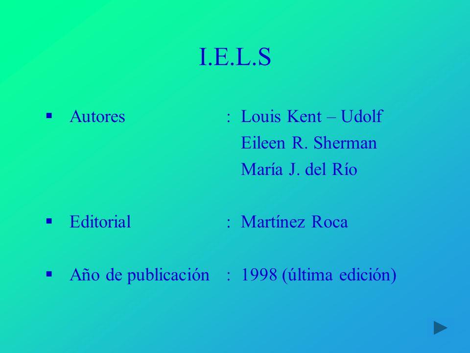 I.E.L.S Autores:Louis Kent – Udolf Eileen R. Sherman María J. del Río Editorial:Martínez Roca Año de publicación:1998 (última edición)