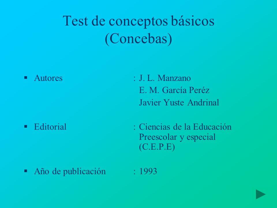 Test de conceptos básicos (Concebas) Autores: J. L. Manzano E. M. García Peréz Javier Yuste Andrinal Editorial:Ciencias de la Educación Preescolar y e