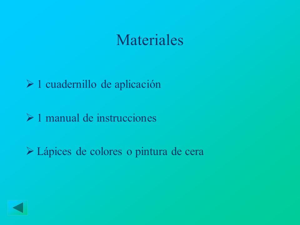 Materiales 1 cuadernillo de aplicación 1 manual de instrucciones Lápices de colores o pintura de cera
