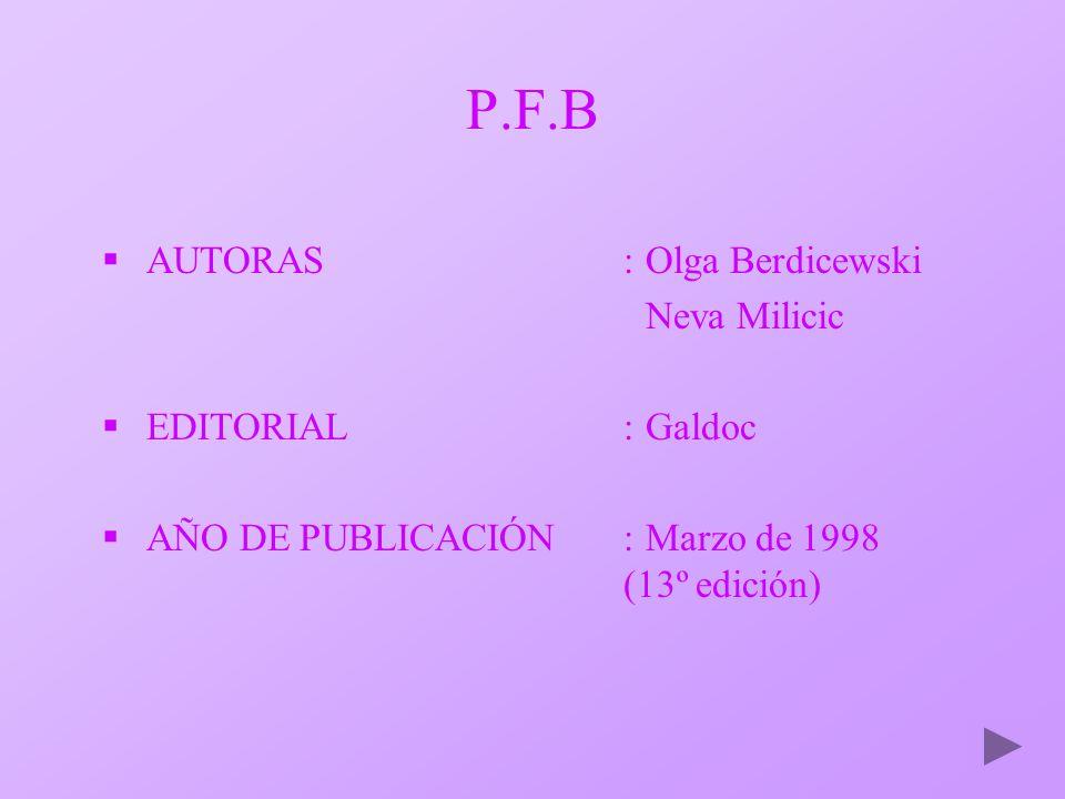 P.F.B AUTORAS:Olga Berdicewski Neva Milicic EDITORIAL:Galdoc AÑO DE PUBLICACIÓN:Marzo de 1998 (13º edición)