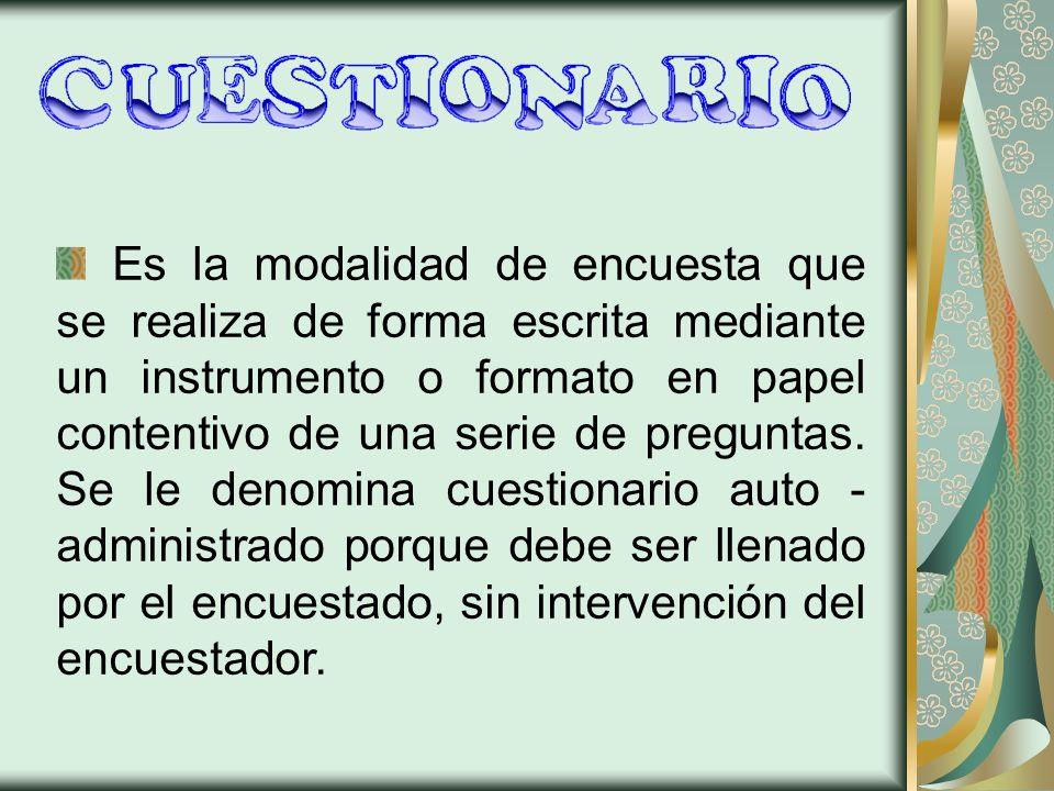 Es la modalidad de encuesta que se realiza de forma escrita mediante un instrumento o formato en papel contentivo de una serie de preguntas. Se le den