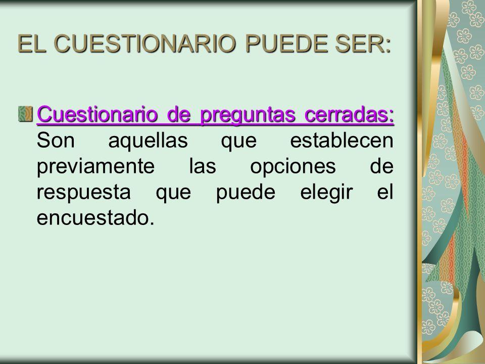 EL CUESTIONARIO PUEDE SER: Cuestionario de preguntas cerradas: Cuestionario de preguntas cerradas: Son aquellas que establecen previamente las opcione