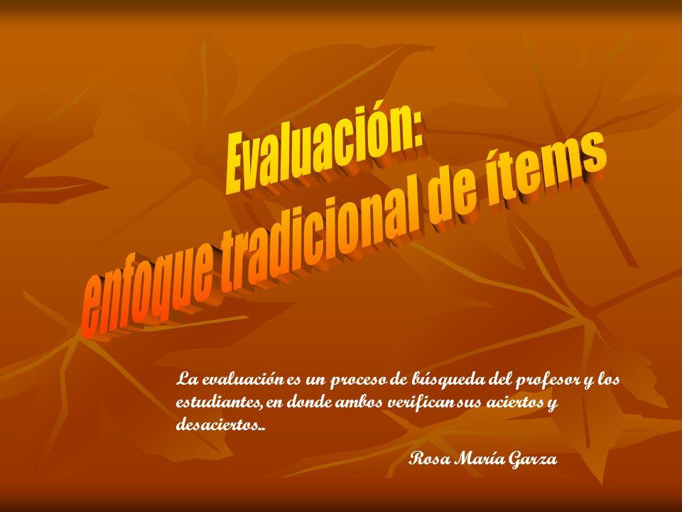 La evaluación es un proceso de búsqueda del profesor y los estudiantes, en donde ambos verifican sus aciertos y desaciertos.. Rosa María Garza
