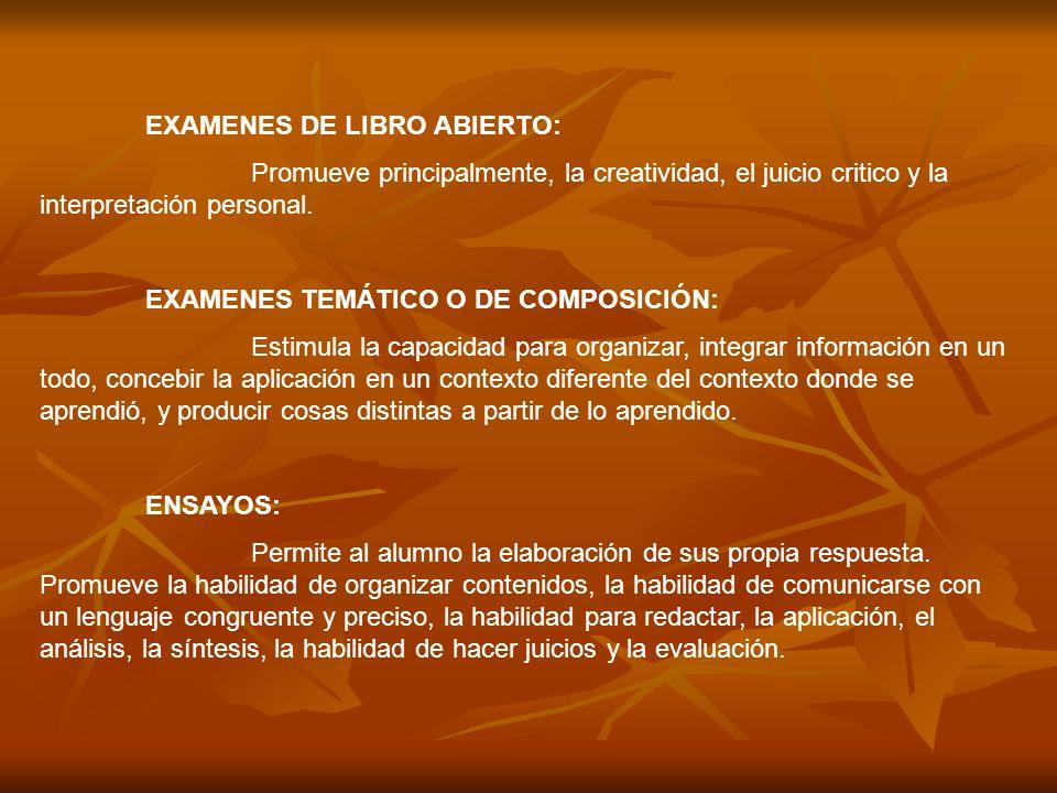 EXAMENES DE LIBRO ABIERTO: Promueve principalmente, la creatividad, el juicio critico y la interpretación personal. EXAMENES TEMÁTICO O DE COMPOSICIÓN