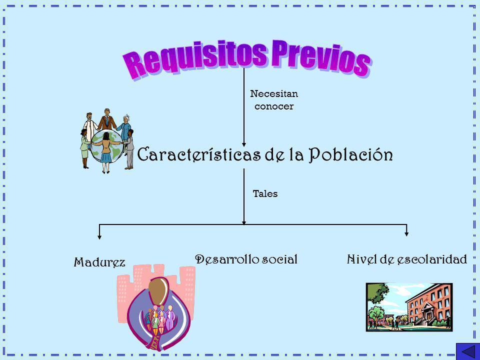 Necesitan conocer Características de la Población Tales Madurez Desarrollo socialNivel de escolaridad