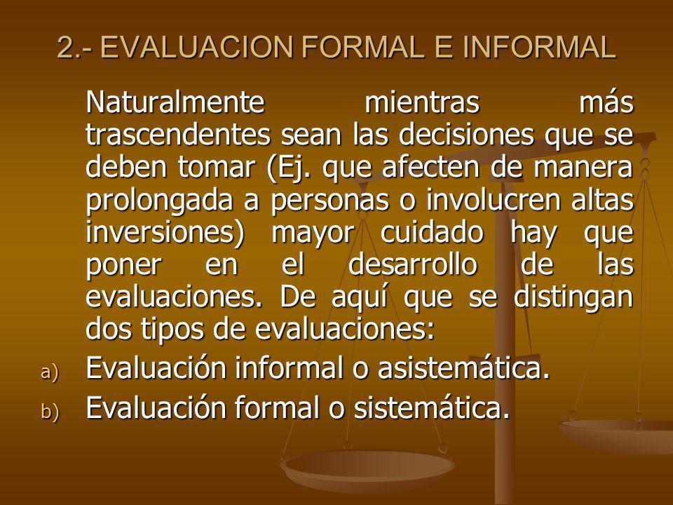 En este contexto, los objetivos también son susceptibles de evaluación y el juzgar demanda la existencia de estándares, contra los cuales se compara, para estar en condiciones de emitir los juicios.