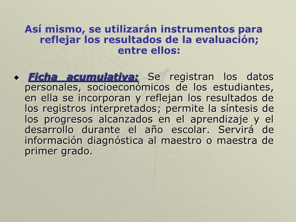 Así mismo, se utilizarán instrumentos para reflejar los resultados de la evaluación; entre ellos: Ficha acumulativa: Se registran los datos personales