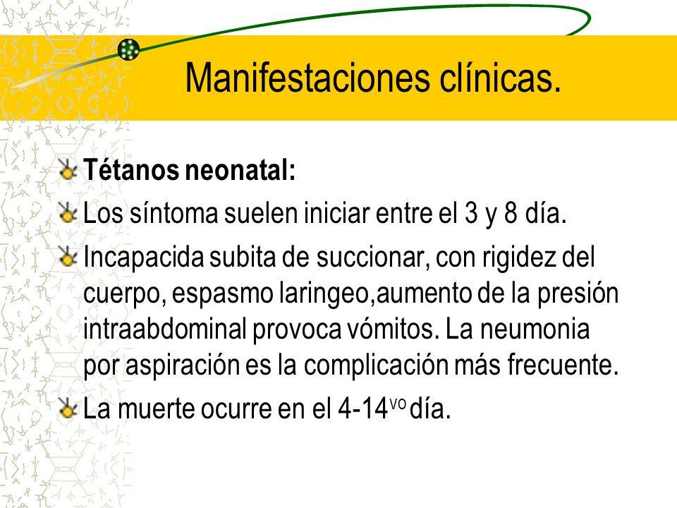 Manifestaciones clínicas. Tétanos neonatal: Los síntoma suelen iniciar entre el 3 y 8 día. Incapacida subita de succionar, con rigidez del cuerpo, esp