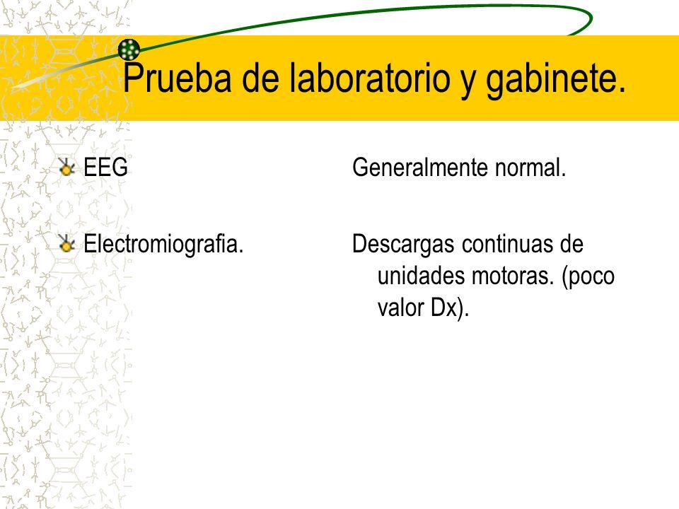 Prueba de laboratorio y gabinete. EEG Electromiografia. Generalmente normal. Descargas continuas de unidades motoras. (poco valor Dx).