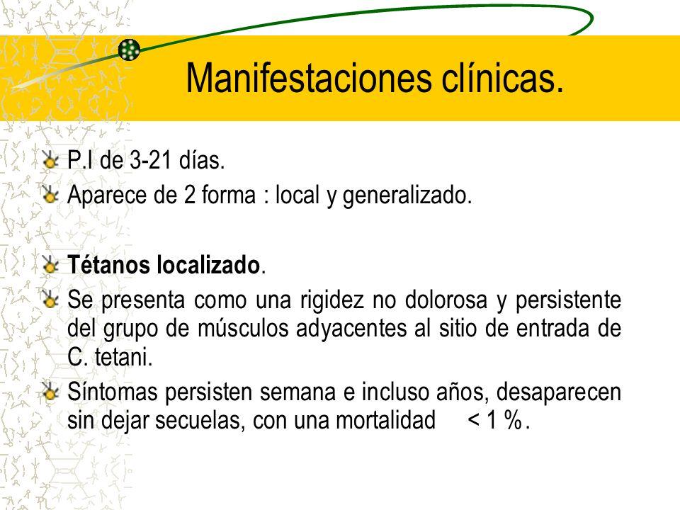 Manifestaciones clínicas. P.I de 3-21 días. Aparece de 2 forma : local y generalizado. Tétanos localizado. Se presenta como una rigidez no dolorosa y