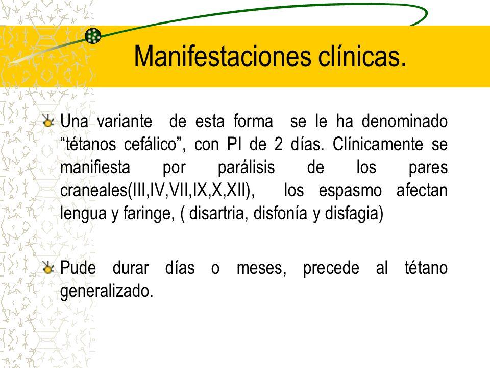 Manifestaciones clínicas. Una variante de esta forma se le ha denominado tétanos cefálico, con PI de 2 días. Clínicamente se manifiesta por parálisis
