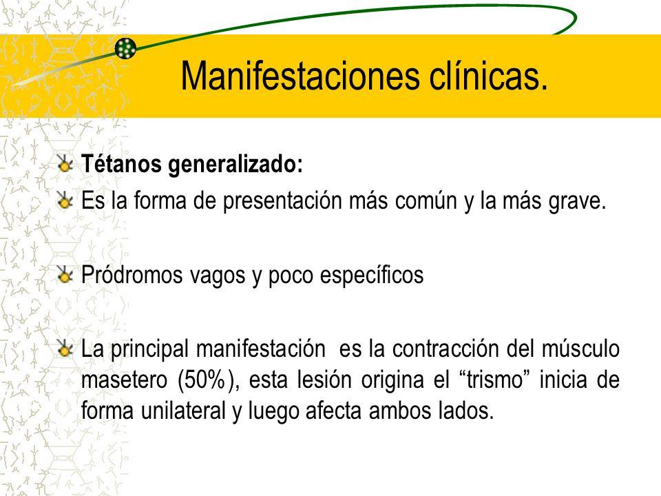 Manifestaciones clínicas. Tétanos generalizado: Es la forma de presentación más común y la más grave. Pródromos vagos y poco específicos La principal