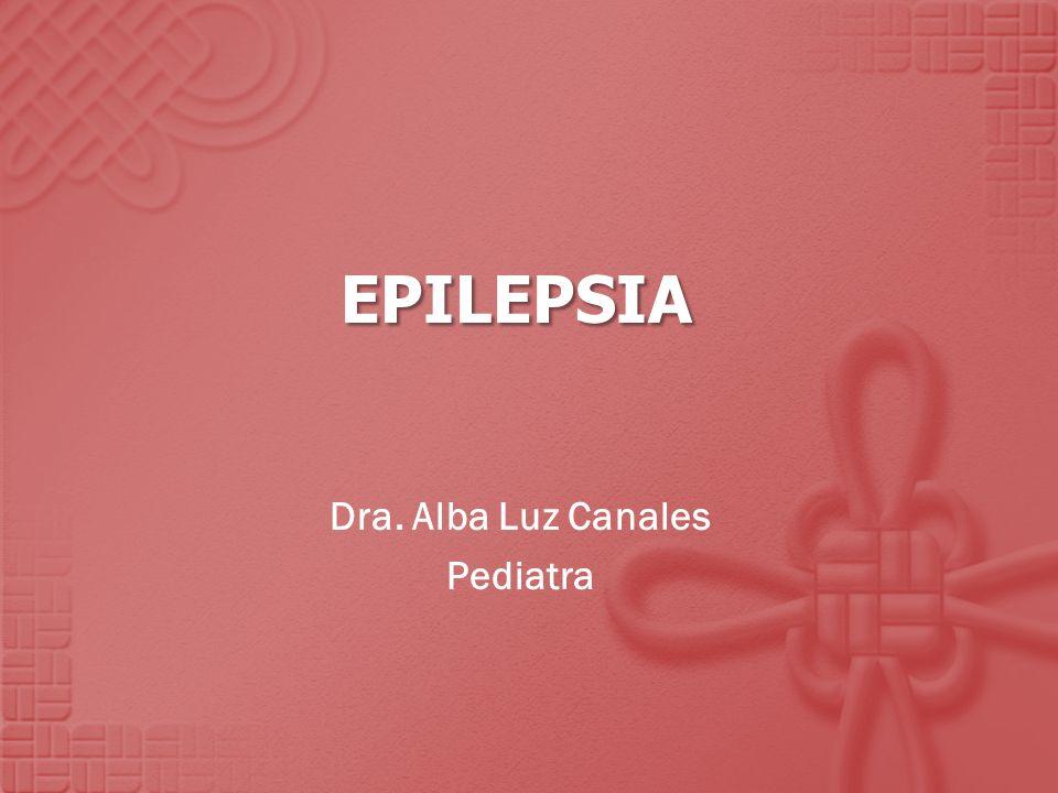 EPILEPSIA Dra. Alba Luz Canales Pediatra